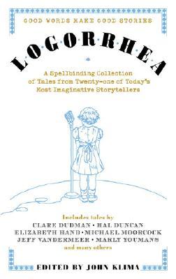 Logorrhea: Good Words Make Good Stories by Jeff VanderMeer, Elizabeth Hand
