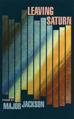 Leaving Saturn: Poems by Major Jackson