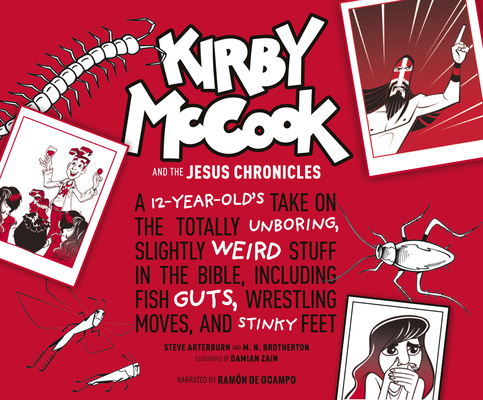 Kirby McCook and the Jesus Chronicles: A 12-Year-Old's Take on the Totally Unboring, Slightly Weird Stuff in the Bible, Including Fish Guts, Wrestling by Stephen Arterburn M. Ed, M. N. Brotherton
