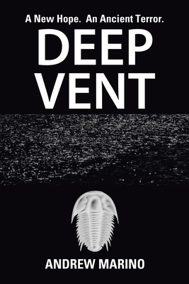 Deep Vent: A New Hope. an Ancient Terror. by Andrew Marino