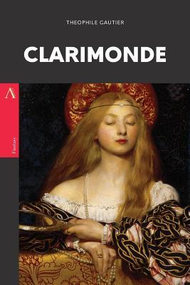 Clarimonde: or, La Morte Amoureuse by Theophile Gautier