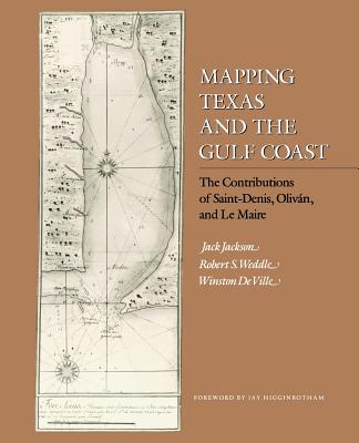 Mapping Texas and the Gulf Coast: The Contributions of Saint-Denis, Oliván, and Le Maire by Jack Jackson, Robert S. Weddle, Winston de Ville