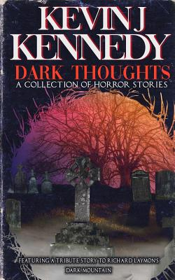 Dark Thoughts: A Collection of Horror Stories by Kevin J. Kennedy