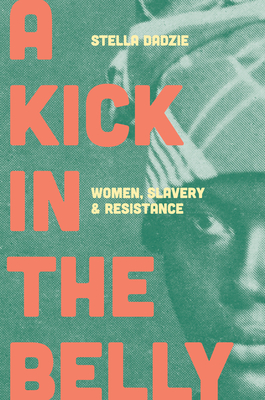 A Kick in the Belly: Women, Slavery and Resistance by Stella Dadzie