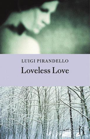 Loveless Love by Luigi Pirandello