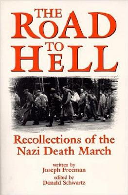 Road to Hell: Recollections of the Nazi Death March by Joseph Freeman