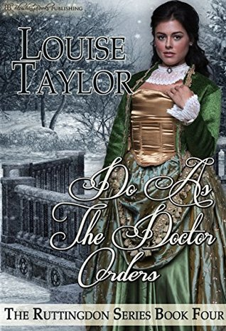 Do As The Doctor Orders (The Ruttingdon Series Book 4) by Louise Taylor