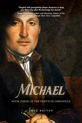 Michael: Book Three of the Triptych Chronicle by Prue Batten