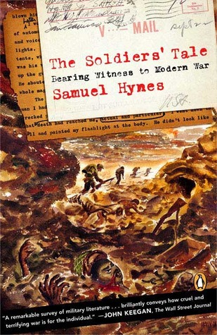 The Soldiers' Tale: Bearing Witness to Modern War by Samuel Hynes