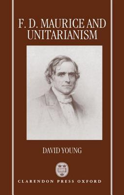 F.D. Maurice and Unitarianism by David Young