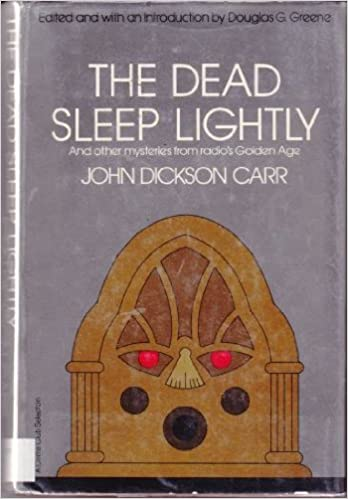 The Dead Sleep Lightly and Other Mysteries from Radio's Golden Age by John Dickson Carr, Douglas G. Greene