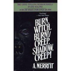 Burn, Witch, Burn!/Creep, Shadow, Creep! by A. Merritt