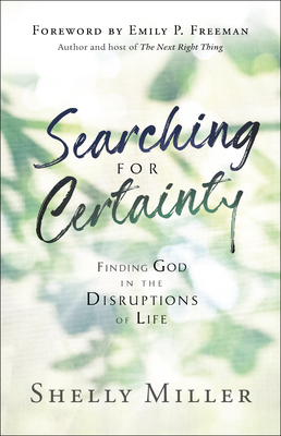 Searching for Certainty: Finding God in the Disruptions of Life by Emily Freeman, Shelly Miller