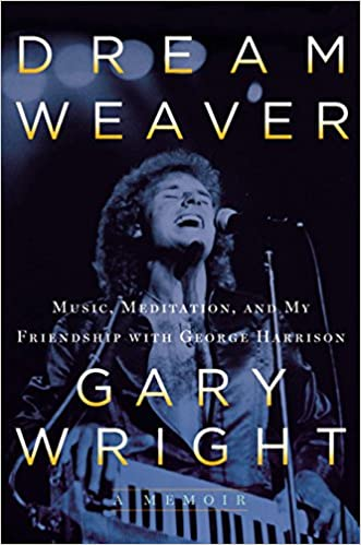 Dream Weaver: A Memoir; Music, Meditation, and My Friendship with George Harrison by Gary Wright