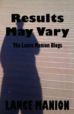 Results May Vary by Lance Manion