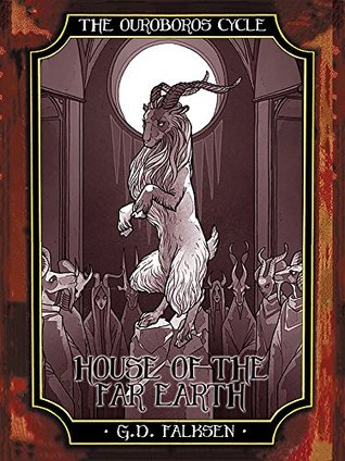 The Ouroboros Cycle, Book 5: House of the Far Earth by G.D. Falksen