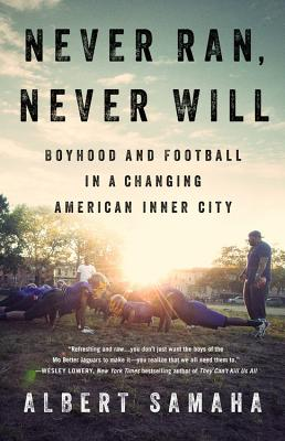 Never Ran, Never Will: Boyhood and Football in a Changing American Inner City by Albert Samaha