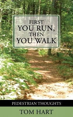 First You Run, Then You Walk: Pedestrian Thoughts by Tom Hart