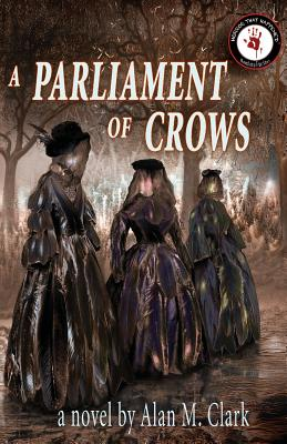 A Parliament of Crows by Alan M. Clark