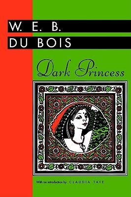 Dark Princess by W.E.B. Du Bois, Claudia Tate
