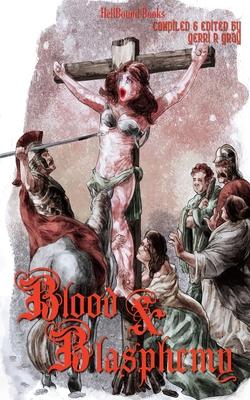 Blood and Blasphemy by Clay McLeod Chapman, Aron Beauregard, George Alan Bradley