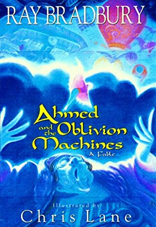 Ahmed and the Oblivion Machines: A Fable by Chris Lake, Chris Lane, Ray Bradbury