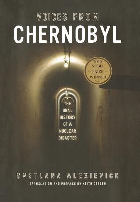 Voices from Chernobyl: The Oral History of a Nuclear Disaster by Svetlana Alexievich