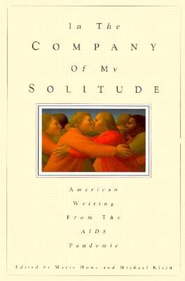 In the Company of My Solitude: American Writing from the AIDS Pandemic by Marie Howe, Michael Klein