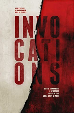 Invocations by Jake Ozga, Justin D. Hill, Richard Strachan, Steven Sheil, C.L. Werner, David Annandale, Lora Gray, Ray Cluley, Nick Kyme, Peter McLean