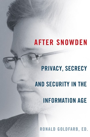 After Snowden: Privacy, Secrecy, and Security in the Information Age by Jon Mills, Edward Wasserman, W. Hodding Carter III, Tom Blanton, Barry Siegel, Ronald Goldfarb, David Cole
