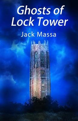 Ghosts of Lock Tower by Jack Massa