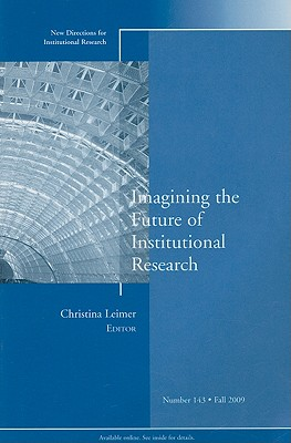 Imagining the Future of Institutional Research: New Directions for Institutional Research, Number 143 by Ir