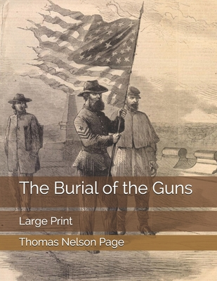 The Burial of the Guns: Large Print by Thomas Nelson Page
