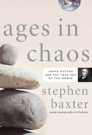 Ages in Chaos: James Hutton and the Discovery of Deep Time by Stephen Baxter