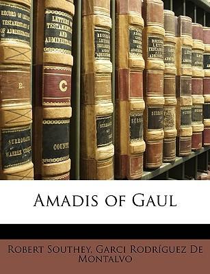 Amadis of Gaul by Robert Southey, Garci Rodríguez de Montalvo