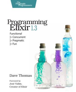 Programming Elixir 1.3: Functional |> Concurrent |> Pragmatic |> Fun by Dave Thomas
