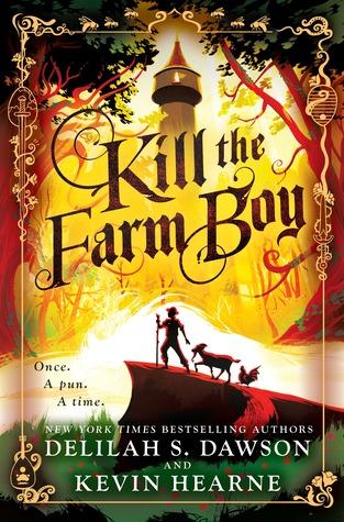 Kill the Farm Boy by Kevin Hearne, Delilah S. Dawson