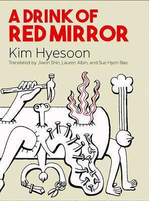 A Drink of Red Mirror by Jiwon Shin, Sue Hyon Bae, Lauren Albin, Kim Hyesoon