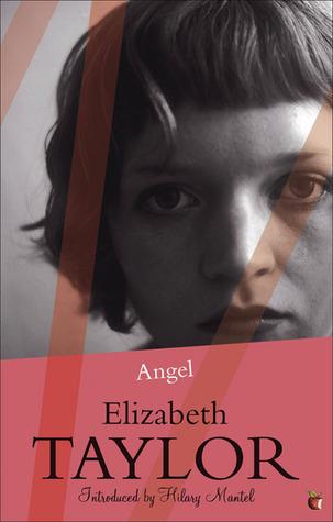 Angel by Hilary Mantel, Elizabeth Taylor