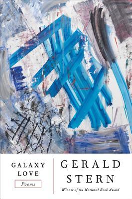 Galaxy Love: Poems by Gerald Stern