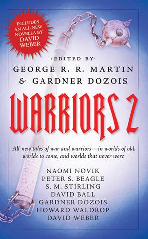 Warriors 2 by S.M. Stirling, Peter S. Beagle, David Weber, Howard Waldrop, David Ball, Gardner Dozois, George R.R. Martin, Naomi Novik