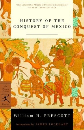 History of the Conquest of Mexico by William H. Prescott, James Lockhart