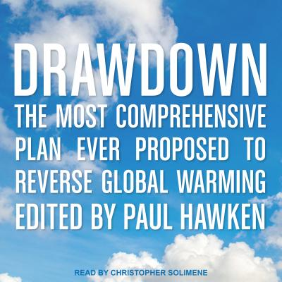 Drawdown: The Most Comprehensive Plan Ever Proposed to Reverse Global Warming by