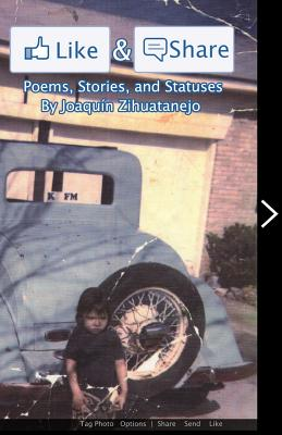 Like & Share: Poems, Stories and Statuses by Joaquin Zihuatanejo