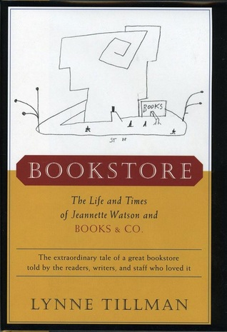 Bookstore: The Life and Times of Jeannette Watson and Books & Co. by Lynne Tillman
