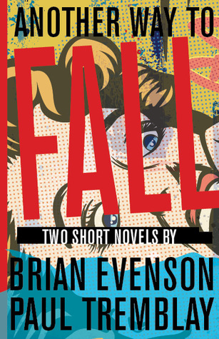 Another Way to Fall: Two Short Novels by Brian Evenson, Paul Tremblay