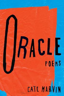 Oracle: Poems by Cate Marvin