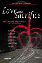 Love And Sacrifice: Touching Stories About Troubled Relationships by Joseph D'Lacey, Robert Pratten, Patti Dean, Lon Prater, Saundra Mitchell, William Malmborg, Jeremy C. Shipp, Mike Davis, Gary McMahon, Bruce Golden