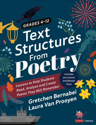 Text Structures from Poetry, Grades 4-12: Lessons to Help Students Read, Analyze, and Create Poems They Will Remember by Laura Van Prooyen, Gretchen S. Bernabei
