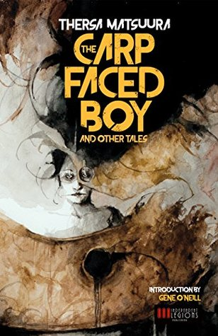 The Carp-Faced Boy and Other Tales by Thersa Matsuura, Gene O'Neill